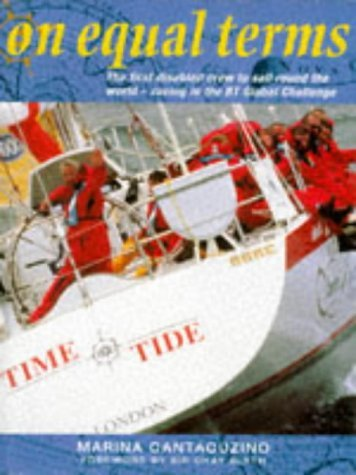 On Equal Terms: The First Disabled Crew to Sail Round the World - Racing in the BT Global Challenge by Sir Chay Blyth (Foreword), Marina Cantacuzino (1-Sep-1997) Hardcover