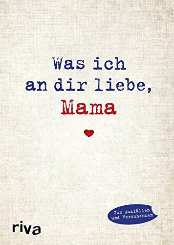 Was ich an dir liebe, Mama: Eine originelle Liebeserklärung zum Ausfüllen und Verschenken : Modèle aléatoire