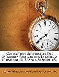 Collection Universelle Des M Moires Particuliers Relatifs L'Histoire de France, Volume 46...