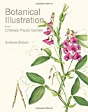 Botanical Illustration from Chelsea Physic Garden by Andrew Brown (2015-04-23)