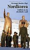Nordkorea: Einblicke in ein rätselhaftes Land von Christoph Moeskes (Hg.)