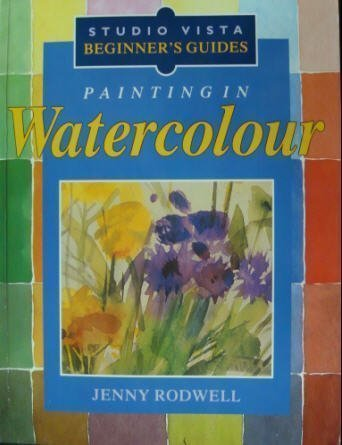 Painting in Watercolour (Studio Vista Beginner's Guides) by Jenny Rodwell (1992-07-23)