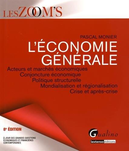 L'conomie gnrale : Acteurs et marchs conomiques, conjoncture conomique, politique structurelle, mondialisation et rgionalisation, crise et aprs-crise