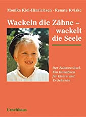 Wackeln die Zähne - wackelt die Seele: Der Zahnwechsel. Ein Handbuch für Eltern und Erziehende
