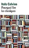 Pourquoi lire les classiques (Folio t. 64310)...