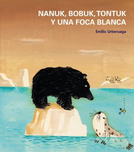 Nanuk, Bobuk, Tontuk y una foca blanca (Castellano - A Partir De 3 Años - Álbumes - Cubilete) por Emilio Urberuaga