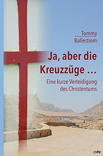 Ja, aber die Kreuzzüge...: Eine kurze Verteidigung des Christentums