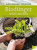 Biodünger selber machen. Regenwurmhumus - Gründüngung - Kompost - Andrea Heistinger, Alfred Grand