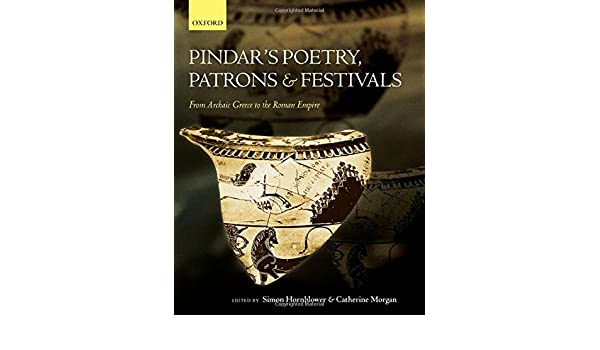Pindars Poetry, Patrons, and Festivals: From Archaic Greece to the Roman Empire