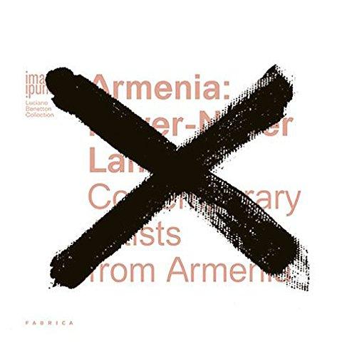 Armenia. Never-Never Land. Contemporary Artists from Armenia.