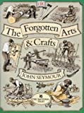 The Forgotten Arts and Crafts by John Seymour (2001-04-05)