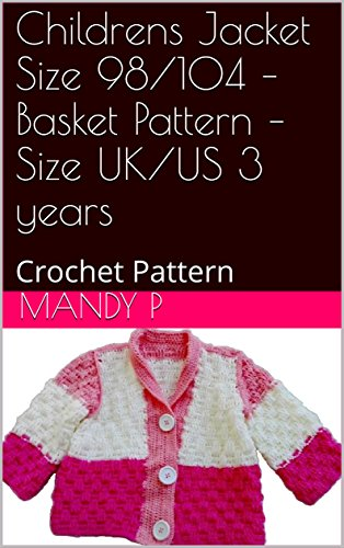 Childrens Jacket Size 98/104 – Basket Pattern – Size UK/US 3 years: Crochet Pattern (English Edition)