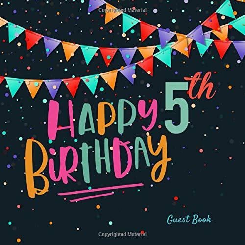Happy 5th Birthday Guest Book: Five Years Celebration Colorful Message Log Memory Journal Keepsake To Write In For Comments  Advice And Best Wishes (Childrens Guestbook) por Ultimate Journals And Notebooks