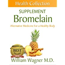 The Bromelain Supplement: Alternative Medicine for a Healthy Body (Health Collection) (English Edition)