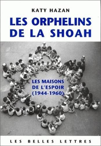 Les Orphelins de la Shoah. Les Maisons de l'espoir (1944-1960)