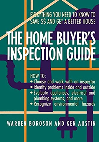The Home Buyer's Inspection Guide: Everything You Need to Know to Save $$ and Get a Better House: Everything You Need to Know to Save Money and Get a Better House