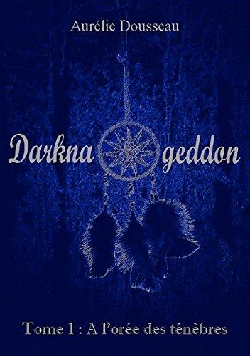 Darknageddon: Tome 1 : à l'orée des ténèbres par Aurélie Dousseau
