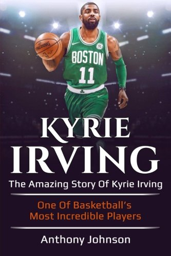 Kyrie Irving: The amazing story of Kyrie Irving – one of basketball's most incredible players! por Anthony Johnson