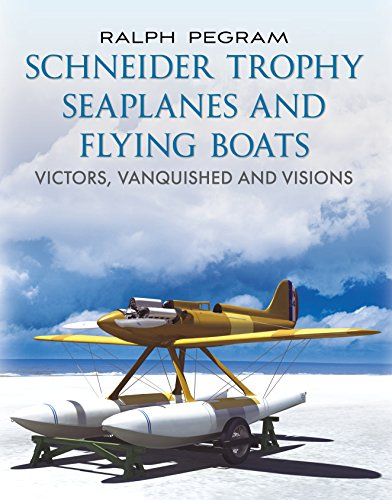 The Schneider Trophy Seaplanes and Flying Boats: Victors, Vanquished and Visions por Ralph Pegram