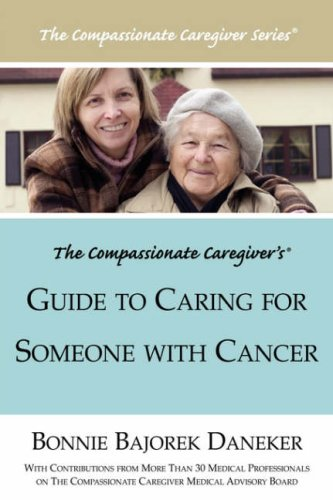 The Compassionate Caregiver's Guide to Caring for Someone with Cancer