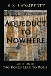 Aqueduct to Nowhere: The Sequel to No Roads Lead to Rome by R. S. Gompertz (2013-10-03)