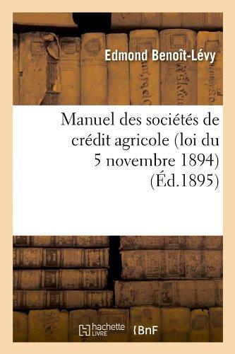 Manuel des socits de crdit agricole (loi du 5 novembre 1894), (d.1895)