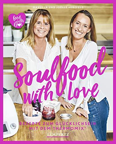 Soulfood with Love: Rezepte zum Glücklichsein mit dem Thermomix (Kochen mit dem Thermomix)
