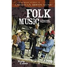 Folk Music: A Regional Exploration (Greenwood Guides to American Roots Music) by Norman Cohen (2005-03-30)