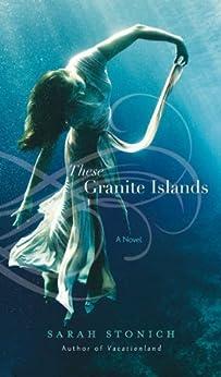 These Granite Islands (English Edition) von [Stonich, Sarah]