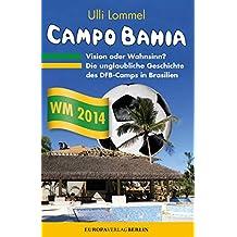 CAMPO BAHIA – Vision oder Wahnsinn: Die unglaubliche Geschichte des DFB Camps in Brasilien (German Edition)