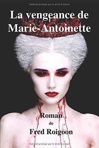 La vengeance de Marie-Antoinette par Fred Roigoon