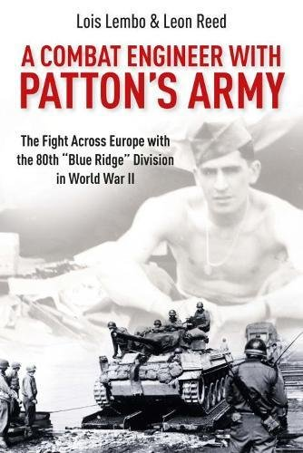 A Combat Engineer with Patton's Army: The Fight Across Europe with the 80th