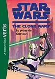Star Wars Clone Wars 06 - Le piège de Grievous de Loizel. Jonathan (2010) Poche