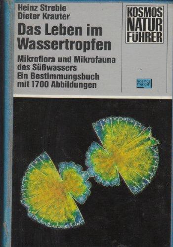 Das Leben im Wassertropfen / Mikroflora und Mikrofauna des Suesswassers / Ein Bestimmungsbuch mit 1700 Abbildungen (KOSMOS Naturfuehrer)