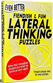 'Even Better' Fiendish & Fun Lateral Thinking Puzzles: Keep your colleagues amused and never be bored at work again. by [McEwan, Malky]
