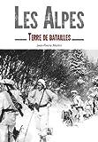 Alpes (Les) - Terre de batailles
