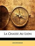 Telecharger Livres La Chasse Au Lion (PDF,EPUB,MOBI) gratuits en Francaise
