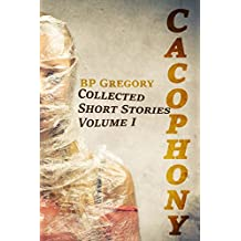 Cacophony (Collected Short Stories Book 1)