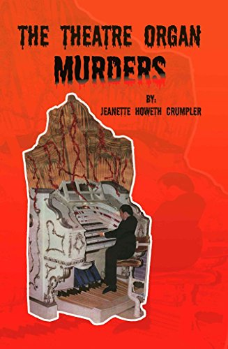 the-theatre-organ-murders-by-author-jeanette-howeth-crumpler-published-on-february-2008