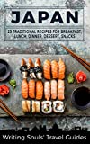 Japan: 25 Traditional Recipes for Breakfast, Lunch, Dinner, Dessert, Snacks (Writing Souls' Recipes Book 1)