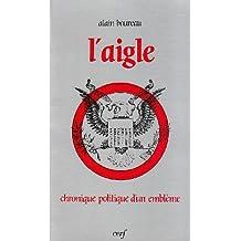 L'Aigle : Chronique politique d'un emblème