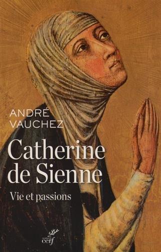 Catherine de Sienne : Vie et passions