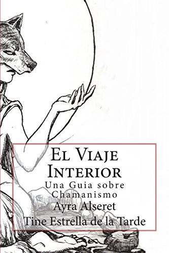 El Viaje Interior: Una Guia sobre Chamanismo