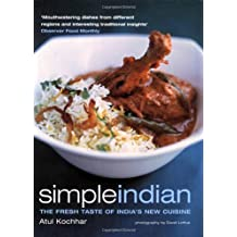 Simple Indian: the Fresh Tastes of India's New Cuisine by Kochhar, Atul (2005) Paperback