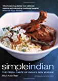 Simple Indian: the Fresh Tastes of India's New Cuisine by Atul Kochhar (2005-05-20)