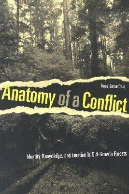 [(Anatomy of a Conflict : Identity, Knowledge and Emotion in Old-growth Forests)] [By (author) Terre Satterfield] published on (July, 2003)