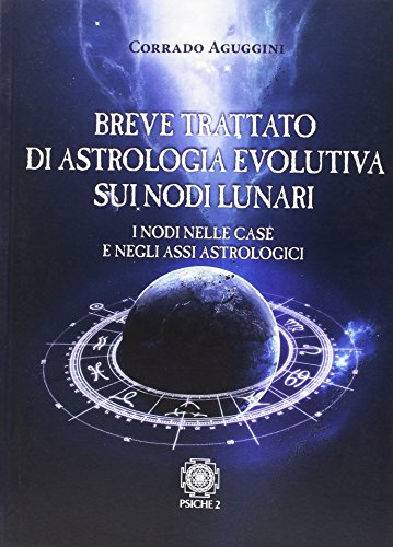 Breve trattato di astrologia evolutiva sui nodi lunari. I nodi nelle case e negli assi astrologici
