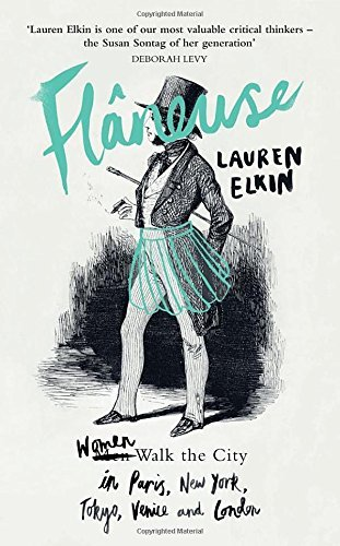 Flaneuse: Women Walk the City in Paris, New York, Tokyo, Venice and London by Lauren Elkin (2016-07-28)