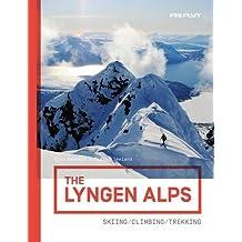 The Lyngen Alps (Norway): Skiing/Climbing/Trekking Guide