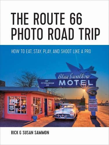 The Route 66 Photo Road Trip: How to Eat, Stay, Play, and Shoot Like a Pro por Rick Sammon